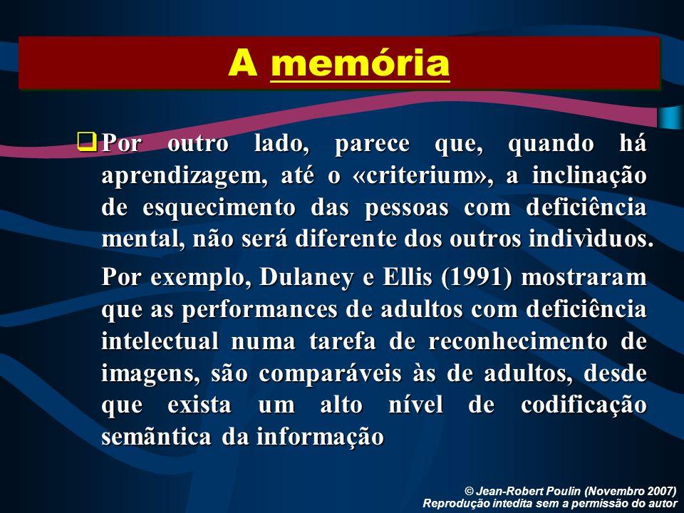 A memória © Jean-Robert Poulin (Novembro 2007) Reprodução intedita sem a permissão do autor Por outro lado, parece que, quando há aprendizagem, até o
