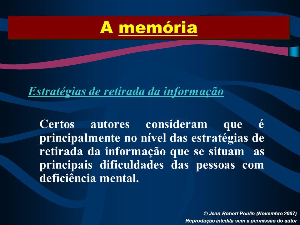 A memória © Jean-Robert Poulin (Novembro 2007) Reprodução intedita sem a permissão do autor Estratégias de retirada da informação Certos autores consi