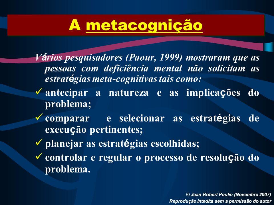 A metacognição © Jean-Robert Poulin (Novembro 2007) Reprodução intedita sem a permissão do autor V á rios pesquisadores (Paour, 1999) mostraram que as