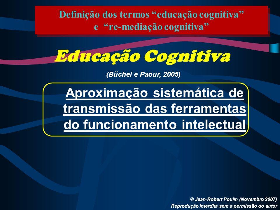 Definição dos termos educação cognitiva e re-mediação cognitiva © Jean-Robert Poulin (Novembro 2007) Reprodução interdita sem a permissão do autor Edu