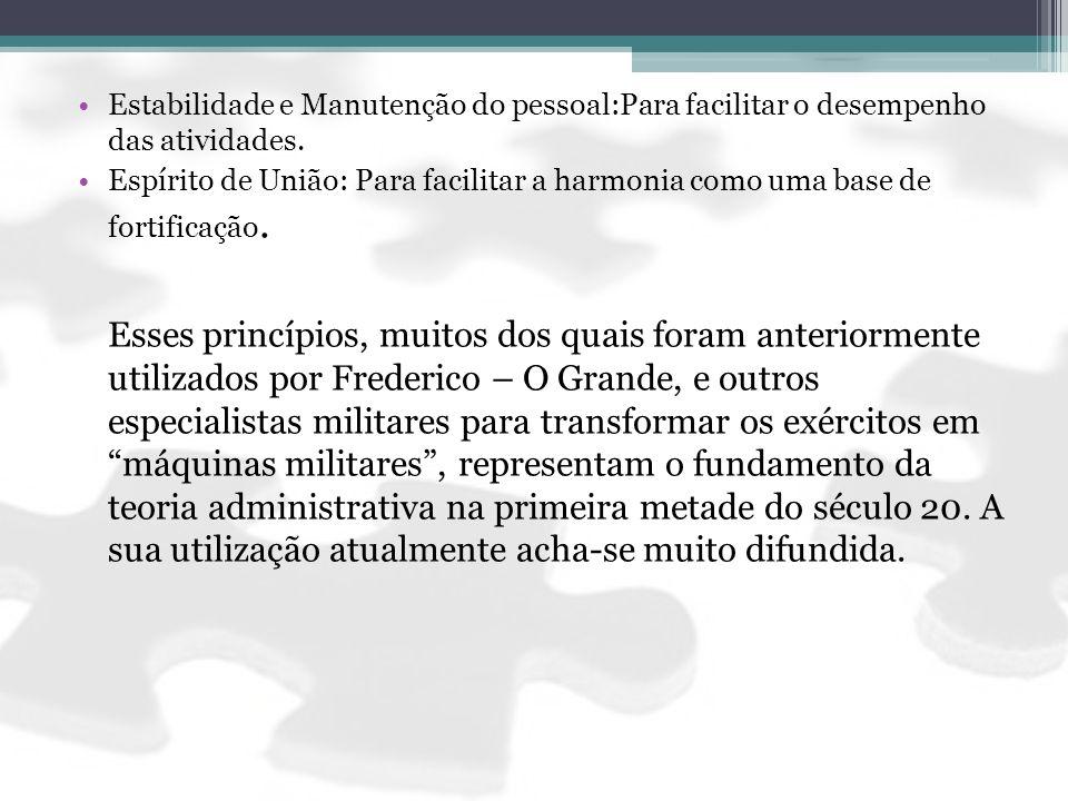 Estabilidade e Manutenção do pessoal:Para facilitar o desempenho das atividades. Espírito de União: Para facilitar a harmonia como uma base de fortifi