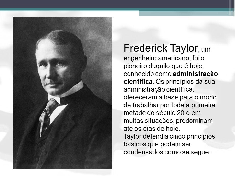Frederick Taylor, um engenheiro americano, foi o pioneiro daquilo que é hoje, conhecido como administração científica. Os princípios da sua administra
