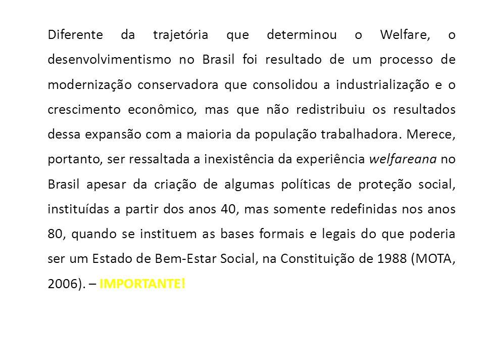 Diferente da trajetória que determinou o Welfare, o desenvolvimentismo no Brasil foi resultado de um processo de modernização conservadora que consoli