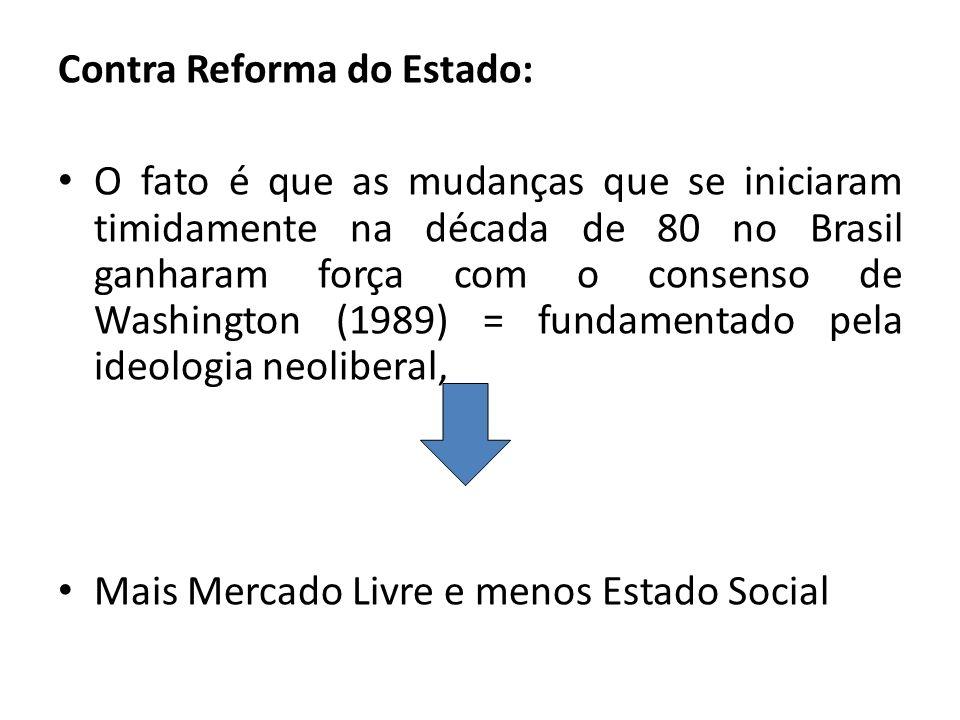 Contra Reforma do Estado: O fato é que as mudanças que se iniciaram timidamente na década de 80 no Brasil ganharam força com o consenso de Washington