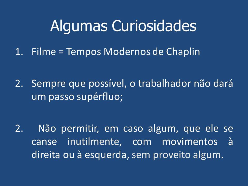 1.Filme = Tempos Modernos de Chaplin 2.Sempre que possível, o trabalhador não dará um passo supérfluo; 2. Não permitir, em caso algum, que ele se cans