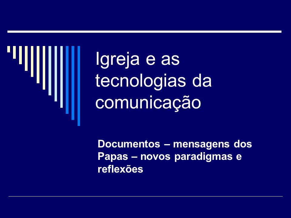Igreja e as tecnologias da comunicação Documentos – mensagens dos Papas – novos paradigmas e reflexões