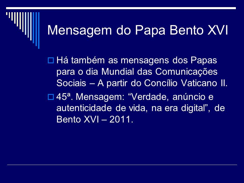 Mensagem do Papa Bento XVI Há também as mensagens dos Papas para o dia Mundial das Comunicações Sociais – A partir do Concílio Vaticano II. 45ª. Mensa