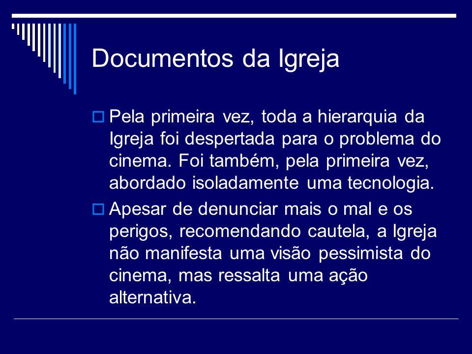 Documentos da Igreja Pela primeira vez, toda a hierarquia da Igreja foi despertada para o problema do cinema. Foi também, pela primeira vez, abordado
