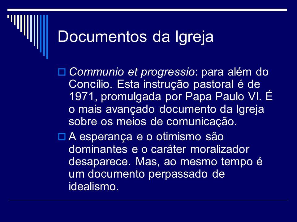 Documentos da Igreja Communio et progressio: para além do Concílio. Esta instrução pastoral é de 1971, promulgada por Papa Paulo VI. É o mais avançado