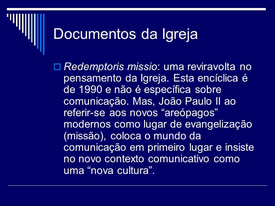 Documentos da Igreja Redemptoris missio: uma reviravolta no pensamento da Igreja. Esta encíclica é de 1990 e não é específica sobre comunicação. Mas,