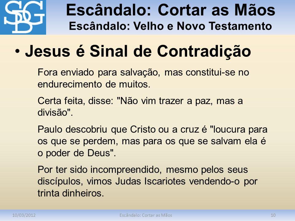 Escândalo: Cortar as Mãos Escândalo: Velho e Novo Testamento 10/03/2012Escândalo: Cortar as Mãos10 Fora enviado para salvação, mas constitui-se no end