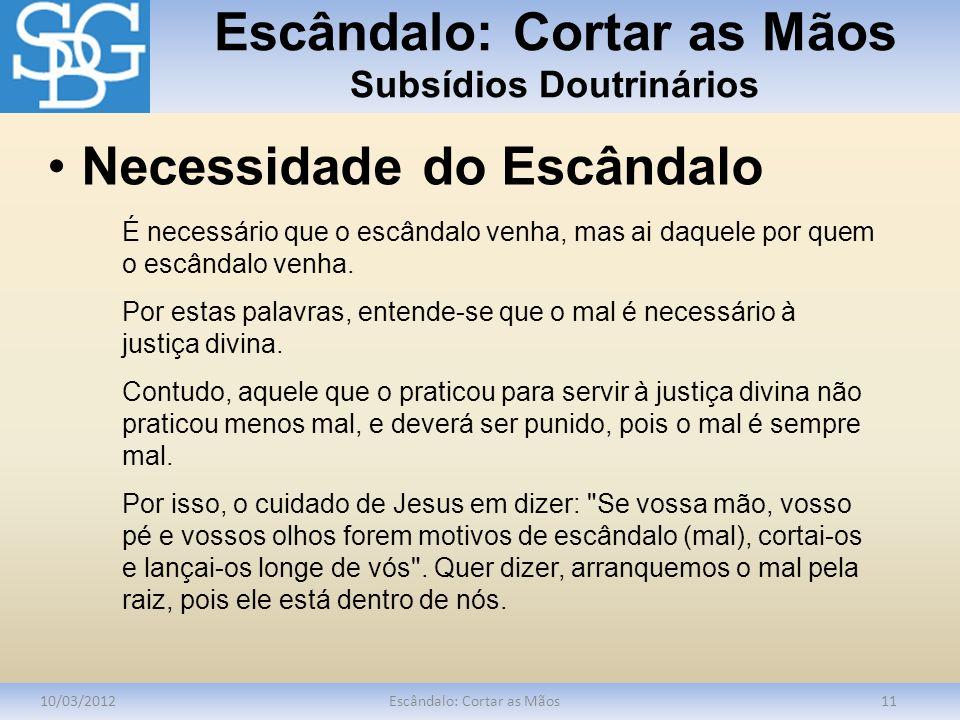Escândalo: Cortar as Mãos Subsídios Doutrinários 10/03/2012Escândalo: Cortar as Mãos11 É necessário que o escândalo venha, mas ai daquele por quem o e