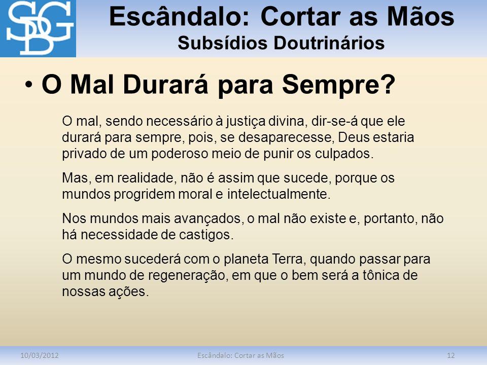 Escândalo: Cortar as Mãos Subsídios Doutrinários 10/03/2012Escândalo: Cortar as Mãos12 O mal, sendo necessário à justiça divina, dir-se-á que ele dura