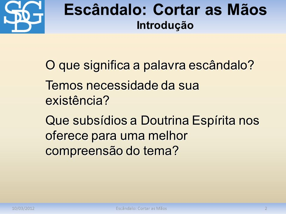 Escândalo: Cortar as Mãos Subsídios Doutrinários 10/03/2012Escândalo: Cortar as Mãos13 Se vossa mão é causa de escândalo, cortai-a.