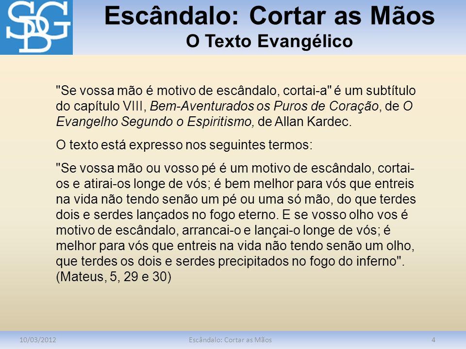 Escândalo: Cortar as Mãos O Texto Evangélico 10/03/2012Escândalo: Cortar as Mãos4