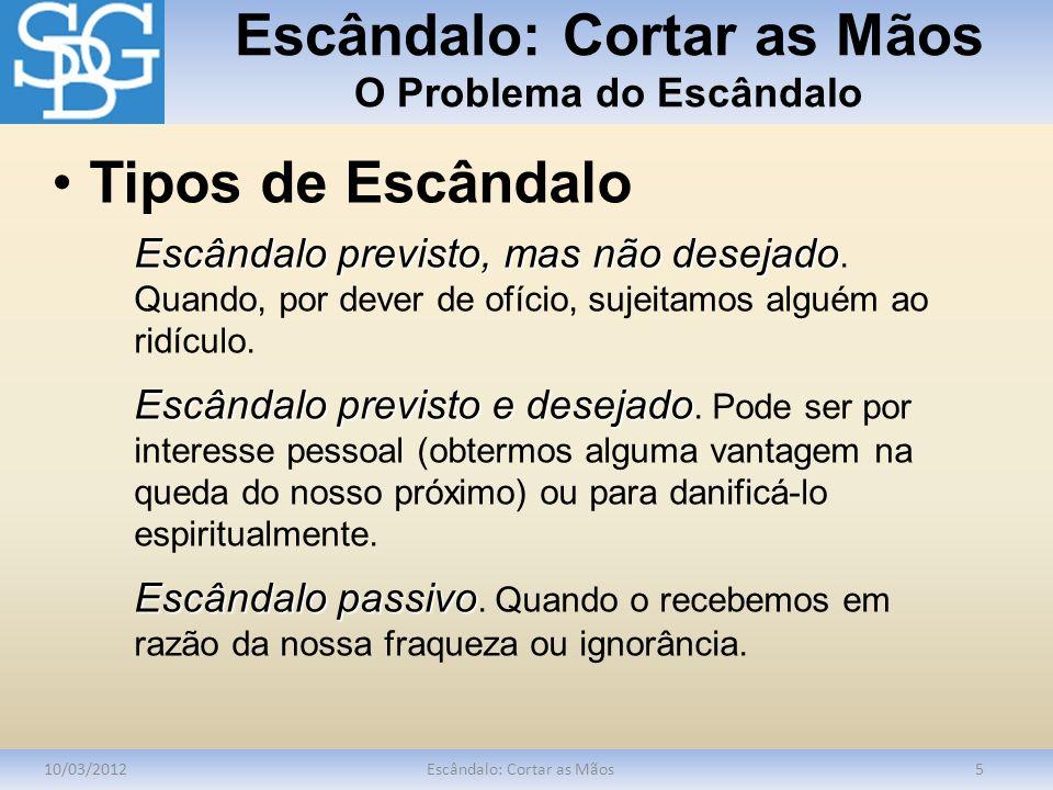 Escândalo: Cortar as Mãos O Problema do Escândalo 10/03/2012Escândalo: Cortar as Mãos5 Escândalo previsto, mas não desejado Escândalo previsto, mas nã