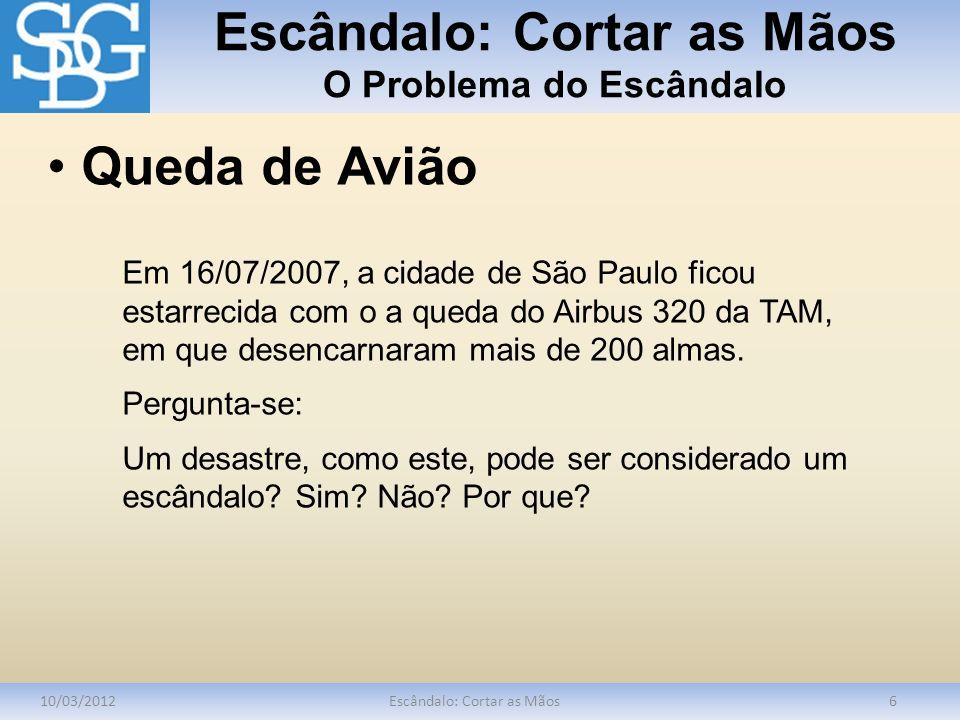 Escândalo: Cortar as Mãos O Problema do Escândalo 10/03/2012Escândalo: Cortar as Mãos6 Em 16/07/2007, a cidade de São Paulo ficou estarrecida com o a