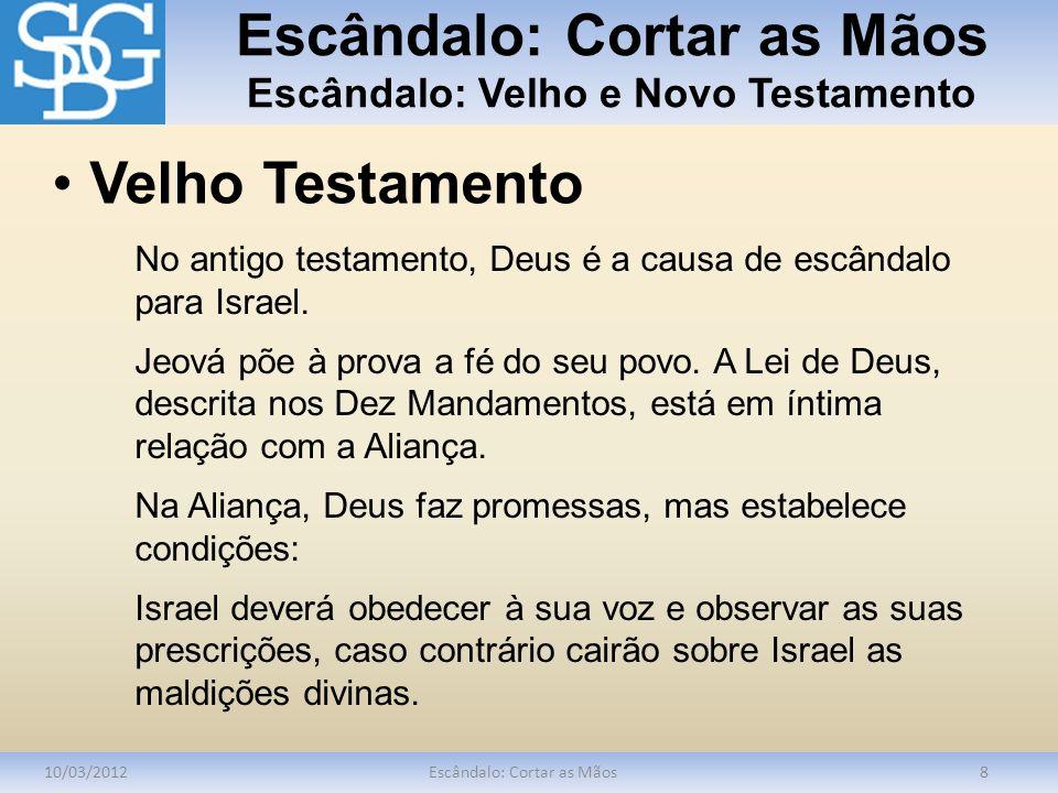 Escândalo: Cortar as Mãos Escândalo: Velho e Novo Testamento 10/03/2012Escândalo: Cortar as Mãos8 No antigo testamento, Deus é a causa de escândalo pa