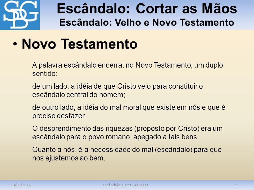 Escândalo: Cortar as Mãos Escândalo: Velho e Novo Testamento 10/03/2012Escândalo: Cortar as Mãos9 A palavra escândalo encerra, no Novo Testamento, um