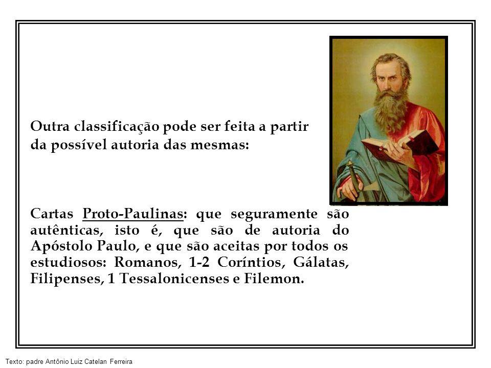 Texto: padre Antônio Luiz Catelan Ferreira Outra classificação pode ser feita a partir da possível autoria das mesmas: Cartas Proto-Paulinas: que segu