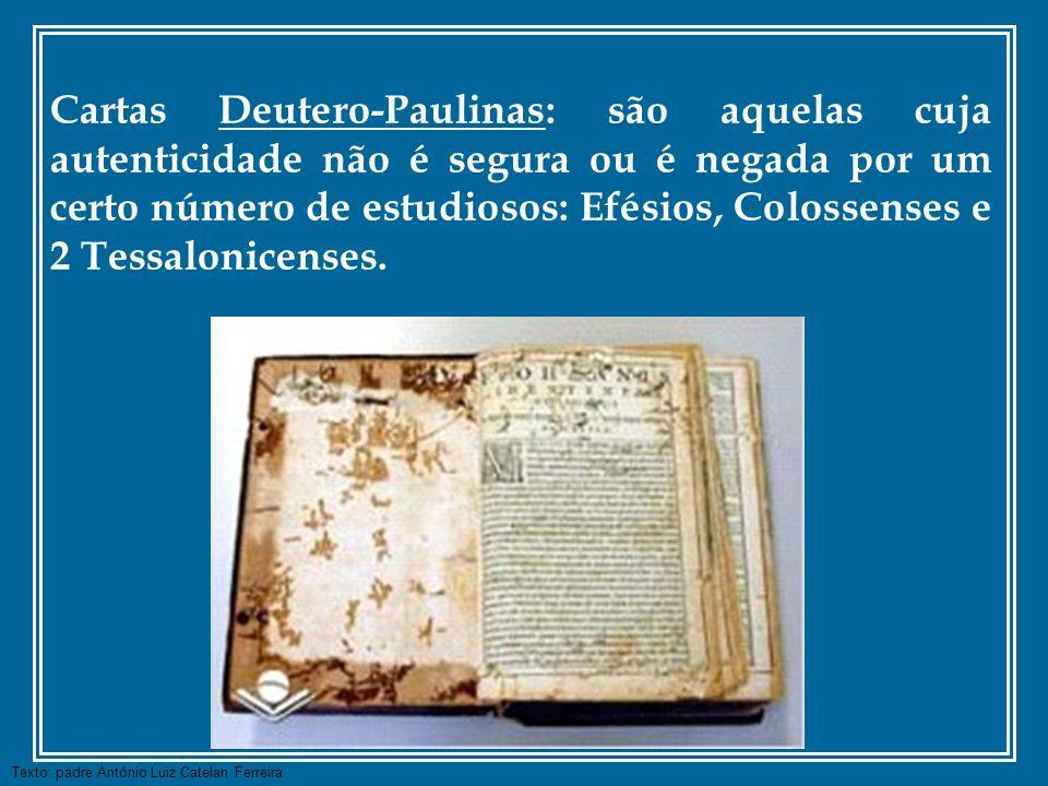 Texto: padre Antônio Luiz Catelan Ferreira Cartas Deutero-Paulinas: são aquelas cuja autenticidade não é segura ou é negada por um certo número de est
