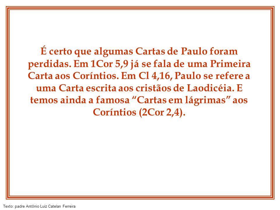 Texto: padre Antônio Luiz Catelan Ferreira É certo que algumas Cartas de Paulo foram perdidas. Em 1Cor 5,9 já se fala de uma Primeira Carta aos Corínt