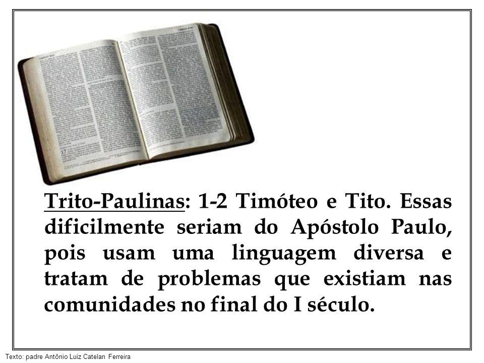 Texto: padre Antônio Luiz Catelan Ferreira Trito-Paulinas: 1-2 Timóteo e Tito. Essas dificilmente seriam do Apóstolo Paulo, pois usam uma linguagem di
