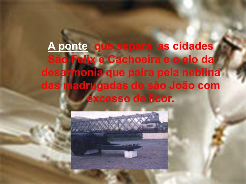A ponte que separa as cidades São Felix e Cachoeira e o elo da desarmonia que paira pela neblina das madrugadas do são João com excesso de licor.