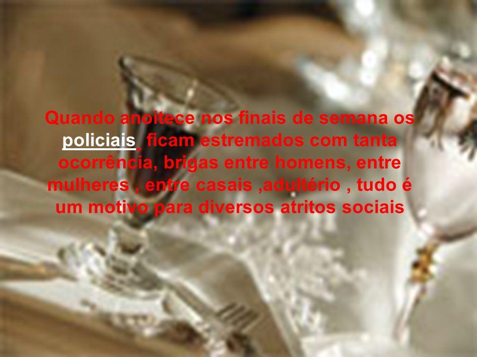 Quando anoitece nos finais de semana os policiais ficam estremados com tanta ocorrência, brigas entre homens, entre mulheres, entre casais,adultério,