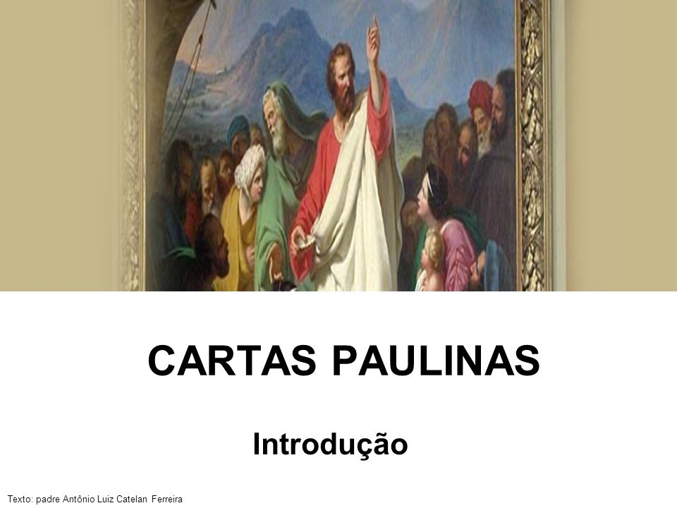 Texto: padre Antônio Luiz Catelan Ferreira CARTAS PAULINAS Introdução