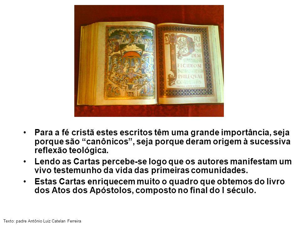 Texto: padre Antônio Luiz Catelan Ferreira As Cartas Paulinas são uma reflexão teológica ou pastoral num segundo momento (com exceção da Carta aos Romanos).