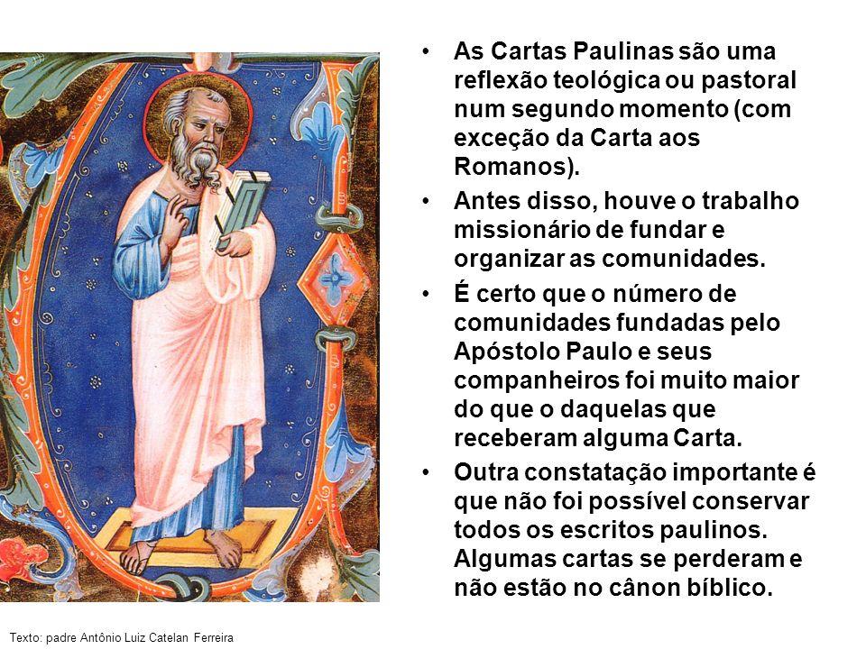 Texto: padre Antônio Luiz Catelan Ferreira As Cartas Paulinas são uma reflexão teológica ou pastoral num segundo momento (com exceção da Carta aos Rom