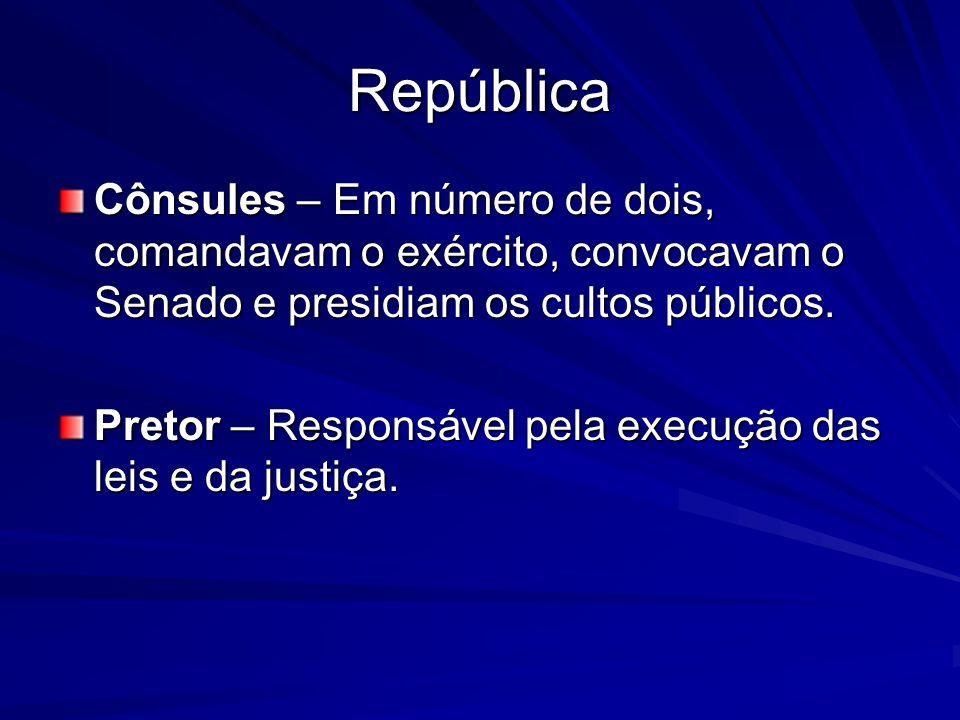 República Cônsules – Em número de dois, comandavam o exército, convocavam o Senado e presidiam os cultos públicos. Pretor – Responsável pela execução