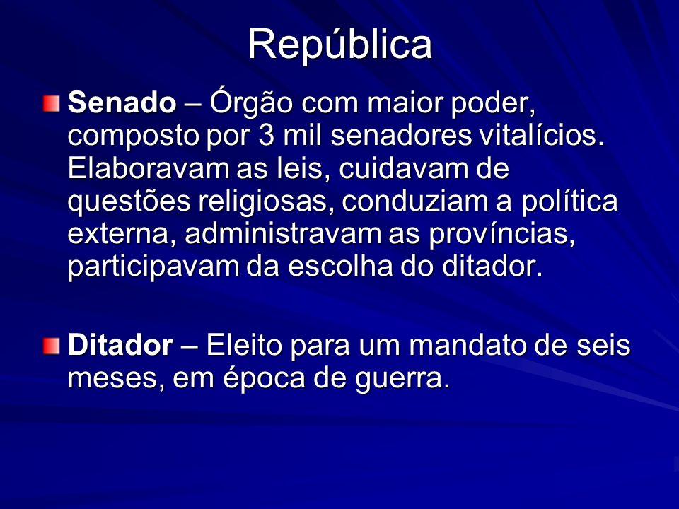 República Senado – Órgão com maior poder, composto por 3 mil senadores vitalícios. Elaboravam as leis, cuidavam de questões religiosas, conduziam a po