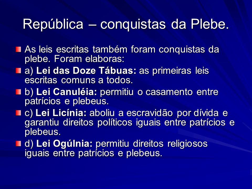 República – conquistas da Plebe. As leis escritas também foram conquistas da plebe. Foram elaboras: a) Lei das Doze Tábuas: as primeiras leis escritas