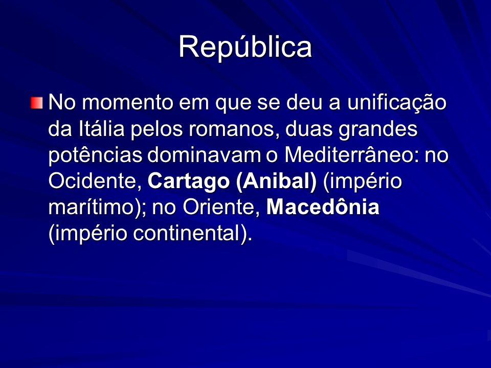 República No momento em que se deu a unificação da Itália pelos romanos, duas grandes potências dominavam o Mediterrâneo: no Ocidente, Cartago (Anibal