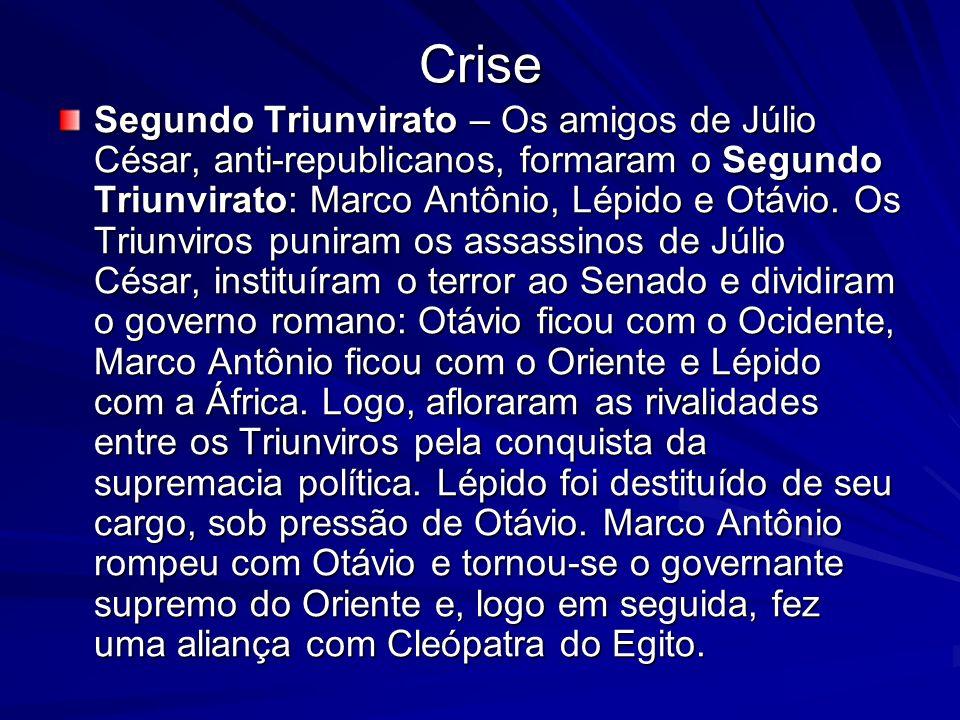 Crise Segundo Triunvirato – Os amigos de Júlio César, anti-republicanos, formaram o Segundo Triunvirato: Marco Antônio, Lépido e Otávio. Os Triunviros