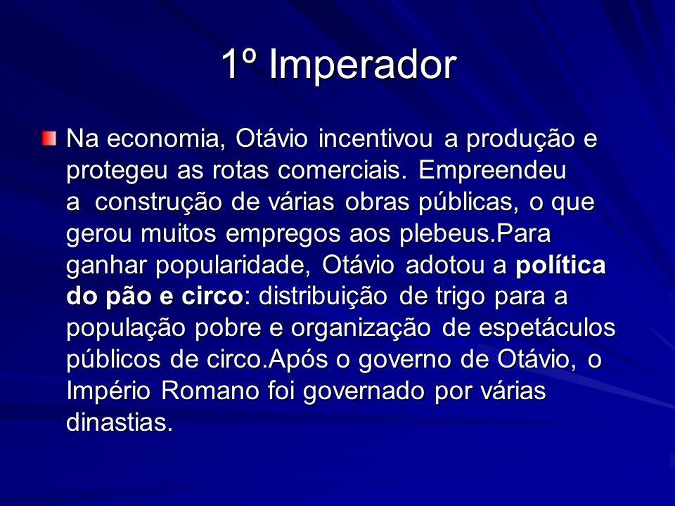 1º Imperador Na economia, Otávio incentivou a produção e protegeu as rotas comerciais. Empreendeu a construção de várias obras públicas, o que gerou m