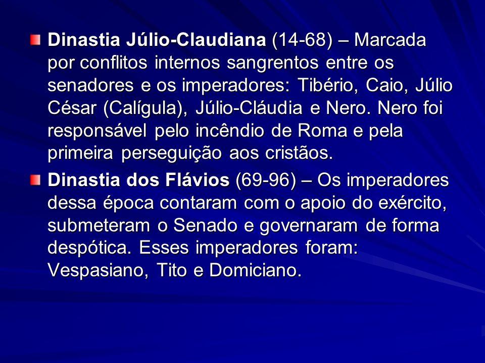 Dinastia Júlio-Claudiana (14-68) – Marcada por conflitos internos sangrentos entre os senadores e os imperadores: Tibério, Caio, Júlio César (Calígula