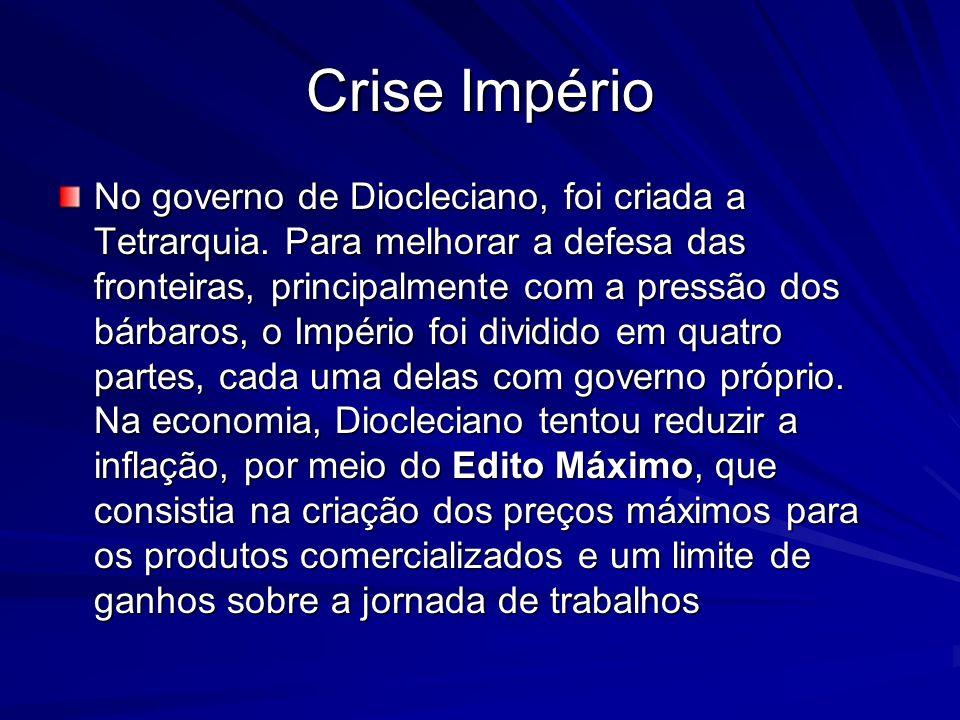 Crise Império No governo de Diocleciano, foi criada a Tetrarquia. Para melhorar a defesa das fronteiras, principalmente com a pressão dos bárbaros, o