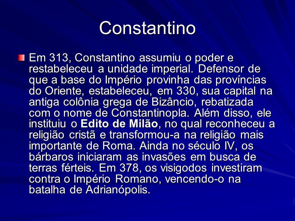 Constantino Em 313, Constantino assumiu o poder e restabeleceu a unidade imperial. Defensor de que a base do Império provinha das províncias do Orient