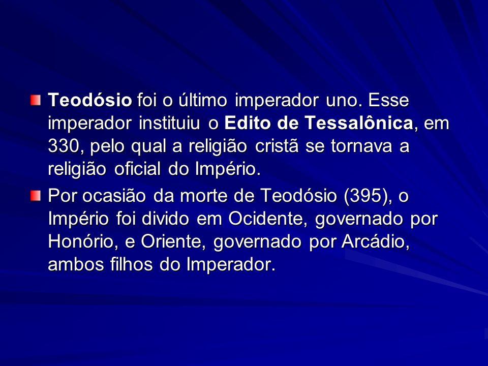 Teodósio foi o último imperador uno. Esse imperador instituiu o Edito de Tessalônica, em 330, pelo qual a religião cristã se tornava a religião oficia