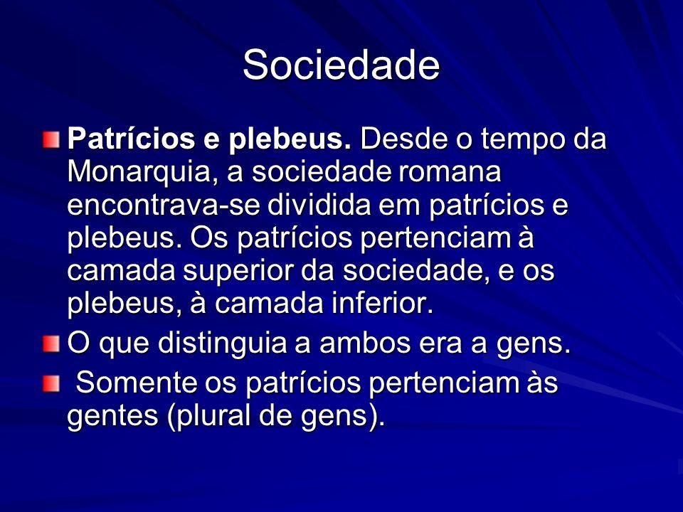 Sociedade Patrícios e plebeus. Desde o tempo da Monarquia, a sociedade romana encontrava-se dividida em patrícios e plebeus. Os patrícios pertenciam à
