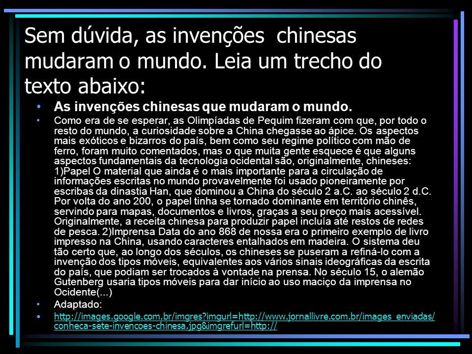 Sem dúvida, as invenções chinesas mudaram o mundo. Leia um trecho do texto abaixo: As invenções chinesas que mudaram o mundo. Como era de se esperar,