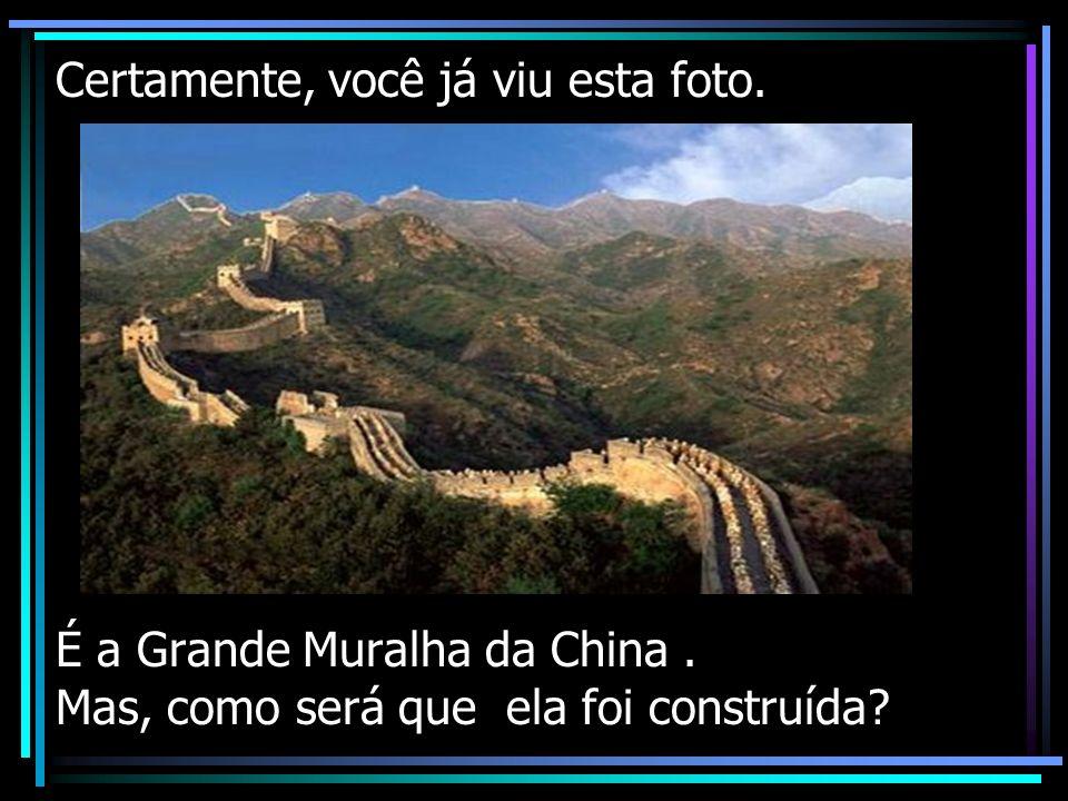 Certamente, você já viu esta foto. É a Grande Muralha da China. Mas, como será que ela foi construída?