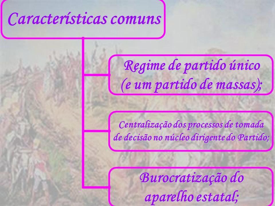 Características comuns Regime de partido único (e um partido de massas); Centralização dos processos de tomada de decisão no núcleo dirigente do Parti