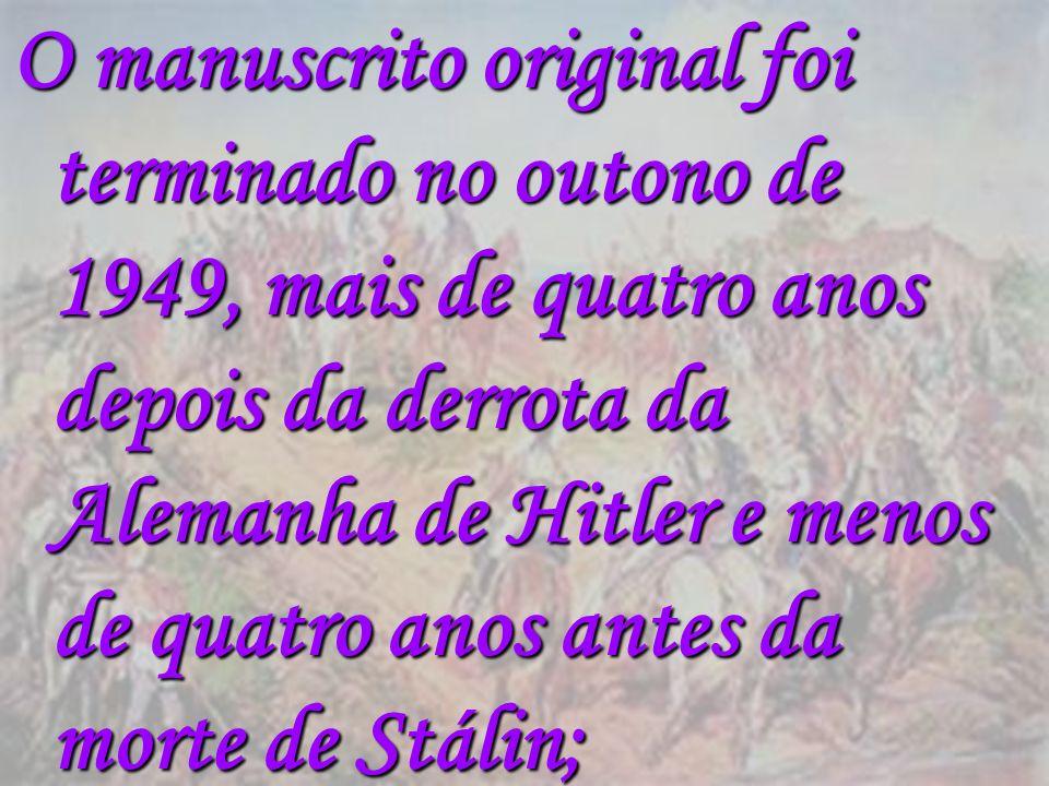 O manuscrito original foi terminado no outono de 1949, mais de quatro anos depois da derrota da Alemanha de Hitler e menos de quatro anos antes da mor