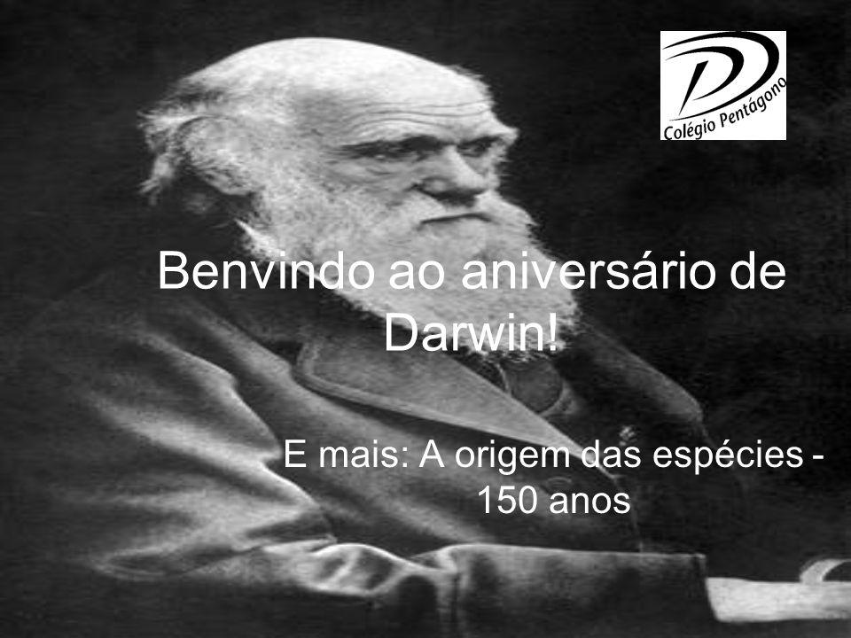 Benvindo ao aniversário de Darwin! E mais: A origem das espécies - 150 anos