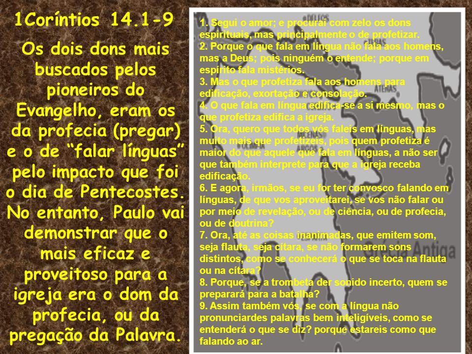 1Coríntios 14.1-9 Os dois dons mais buscados pelos pioneiros do Evangelho, eram os da profecia (pregar) e o de falar línguas pelo impacto que foi o di