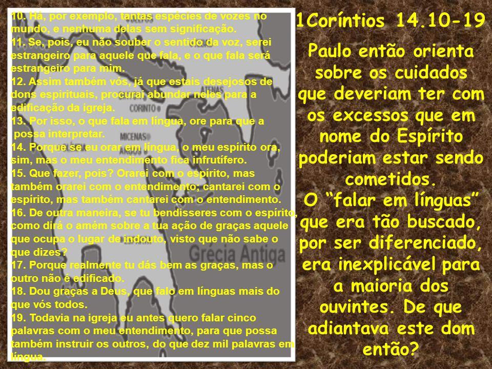 1Coríntios 14.10-19 Paulo então orienta sobre os cuidados que deveriam ter com os excessos que em nome do Espírito poderiam estar sendo cometidos. O f